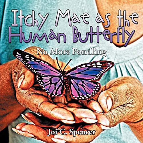 Itchy Mae as the Human Butterfly By Joi C. Spencer