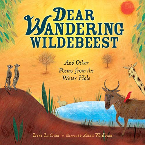 Dear Wandering Wildebeest And Other Poems From The Waterhole By Irene Latham