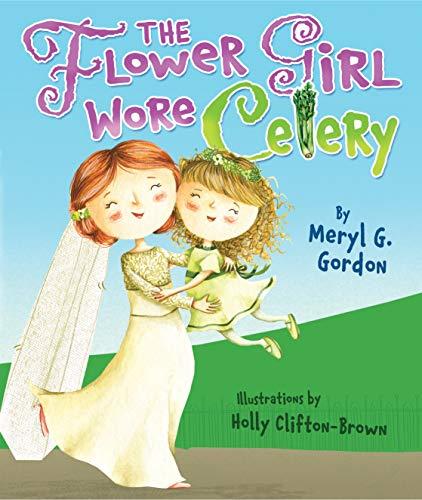 The Flower Girl Wore Celery By Meryl G Gordon