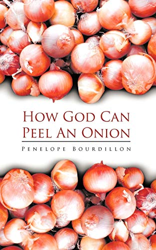How God Can Peel an Onion By Penelope Bourdillon