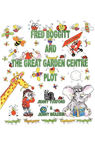Fred Boggitt and the Great Garden Centre Plot By Jenny Tuxford