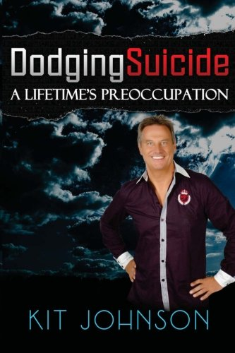 Dodging Suicide - A Lifetime's Preoccupation By Kit Johnson