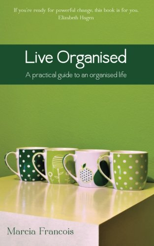 Live Organised: A practical guide to an organised life: Volume 1 By Marcia Francois