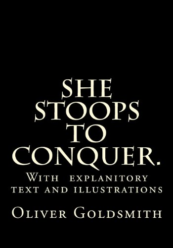 She Stoops to Conquer. By Oliver Goldsmith
