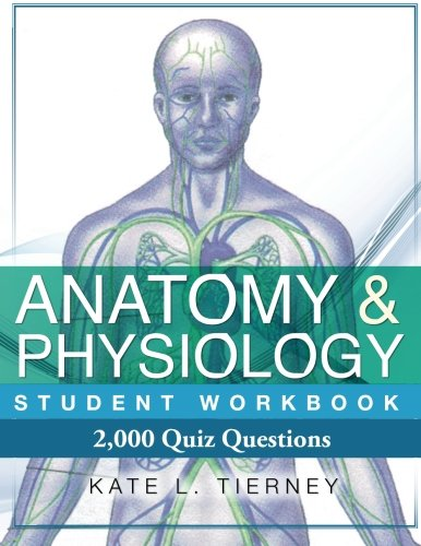 Anatomy & Physiology Student Workbook: 2,000 Puzzles & Quizzes By Kate L Tierney