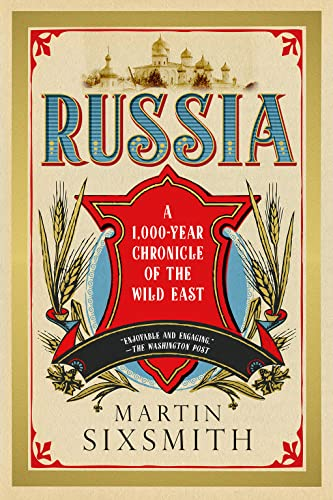 Russia: A 1,000 Year Chronicle of the Wild East By Martin Sixsmith