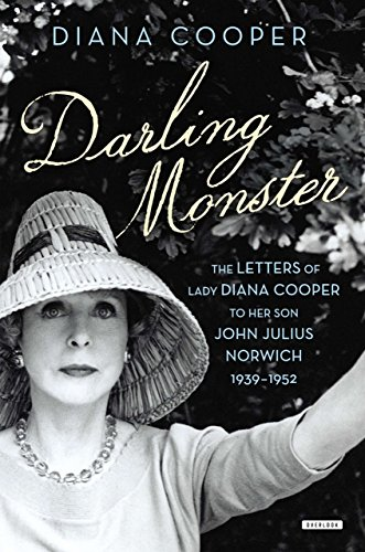 Darling Monster: The Letters of Lady Diana Cooper to Her Son John Julius Norwich 1939-1952 By Johnjulius Norwich