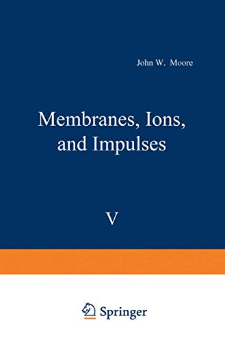 Membranes, Ions, and Impulses By John Moore