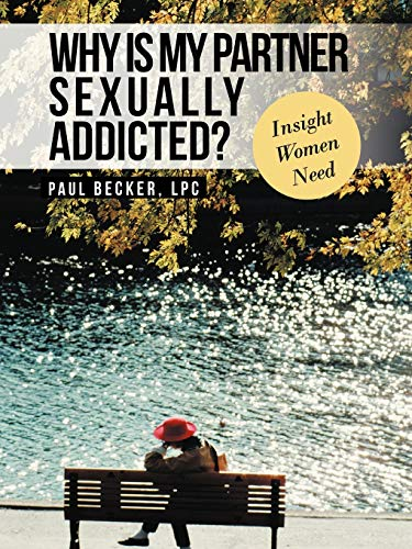 Why Is My Partner Sexually Addicted? By Paul Becker LPC