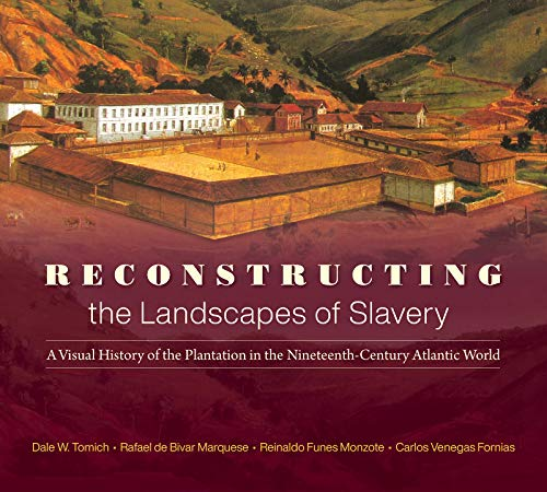 Reconstructing the Landscapes of Slavery By Dale W. Tomich