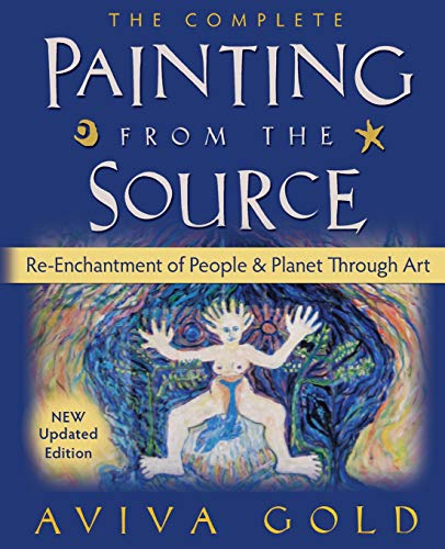 The Complete Painting from the Source By Aviva Gold