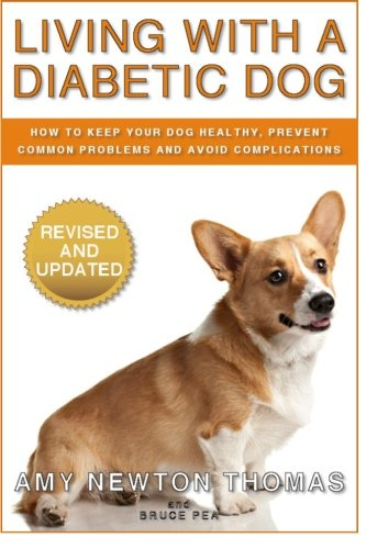 Living With A Diabetic Dog: How To Keep Your Dog Healthy, Prevent Common Problems And Avoid Complications By Amy Newton Thomas