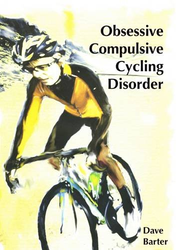 Obsessive Compulsive Cycling Disorder by Dave Barter