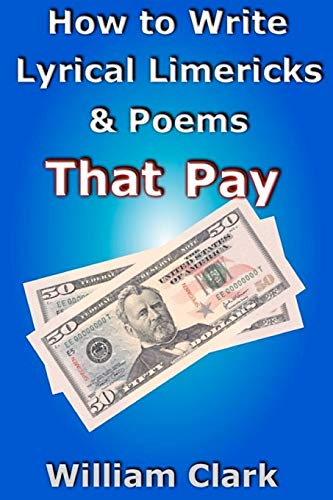 How to Write Lyrical Limericks & Poems That Pay By Professor William Clark (Texas A & M University)