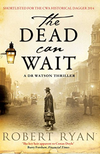 The Dead Can Wait: A Doctor Watson Thriller (Dr Watson Thrillers) By Rob Ryan