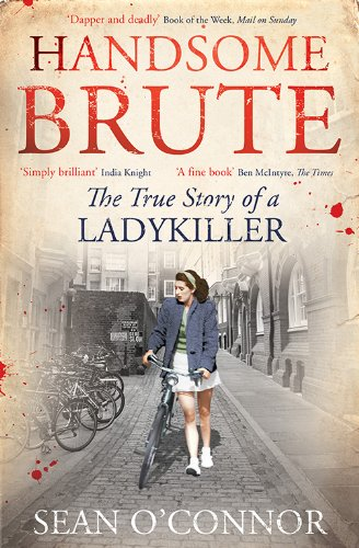 Handsome Brute: The True Story of a Ladykiller by Sean O'Connor