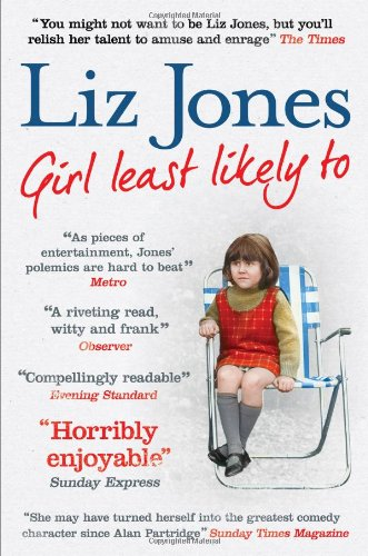 Girl Least Likely To: 30 years of fashion, fasting and Fleet Street By Liz Jones