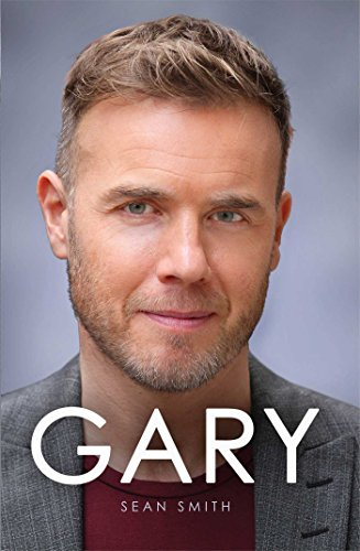 Gary: The Definitive Biography of Gary Barlow by Sean Smith