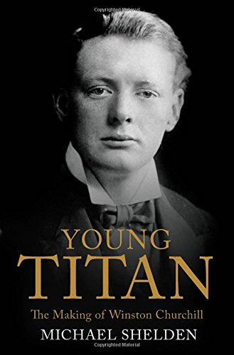 Young Titan: The Making of Winston Churchill by Michael Shelden