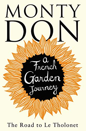 The Road to Le Tholonet: A French Garden Journey by Monty Don