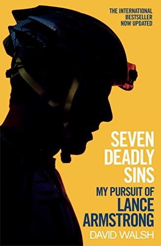 Seven Deadly Sins: My Pursuit of Lance Armstrong by David Walsh