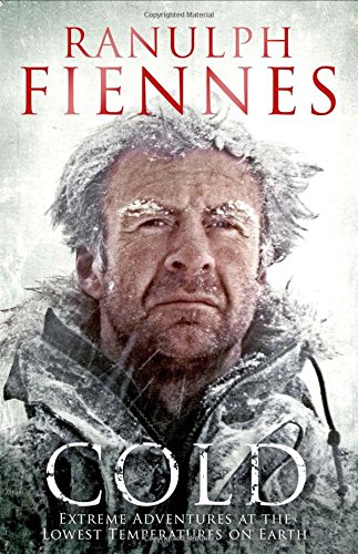 Cold: Extreme Adventures at the Lowest Temperatures on Earth by Sir Ranulph Fiennes, Bt OBE