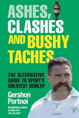 Ashes, Clashes and Bushy Taches: The Talksport Guide to Sport's Greatest Rivalry by Gershon Portnoi