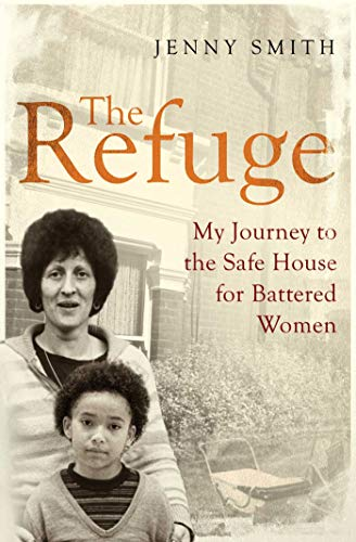The Refuge: My Journey to the Safe House for Battered Women By Jenny Smith