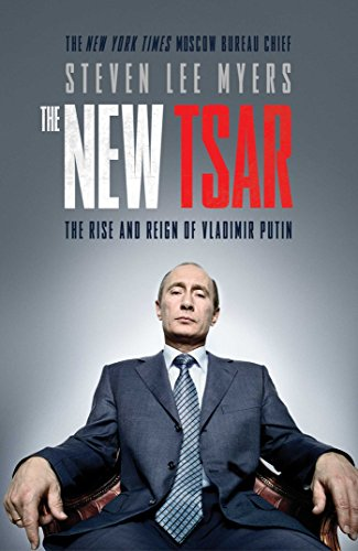 The New Tsar: The Rise and Reign of Vladimir Putin By Steven Lee Myers
