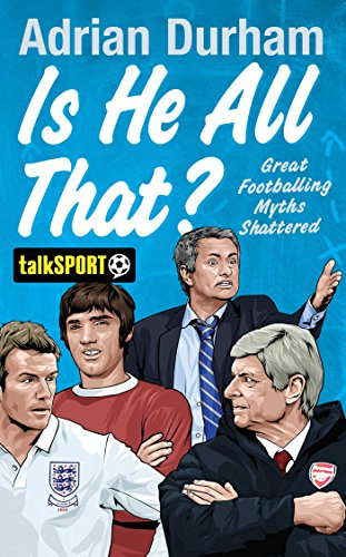 Is He All That?: Great Footballing Myths Shattered by Adrian Durham