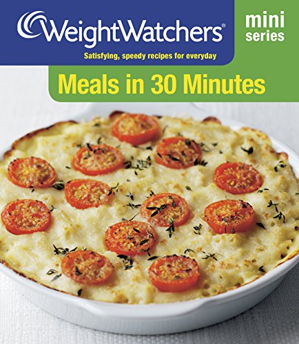Meals in 30 Minutes: Satisfying, Speedy Recipes for Everyday by Weight Watchers