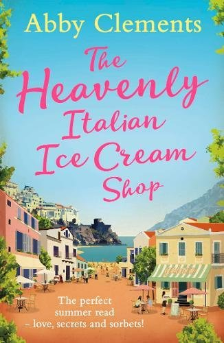 The Heavenly Italian Ice Cream Shop By Abby Clements
