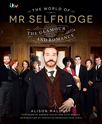 The World of Mr Selfridge: The Official Companion to the Hit ITV Series by Alison Maloney