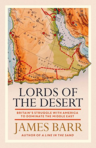 Lords of the Desert: Britain's Struggle with America to Dominate the Middle East By James Barr