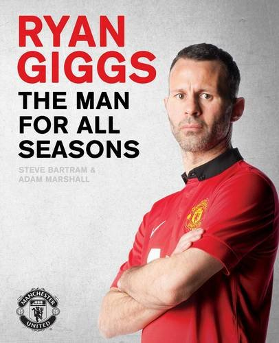 Ryan Giggs: The Man For All Seasons By Steve Bartram