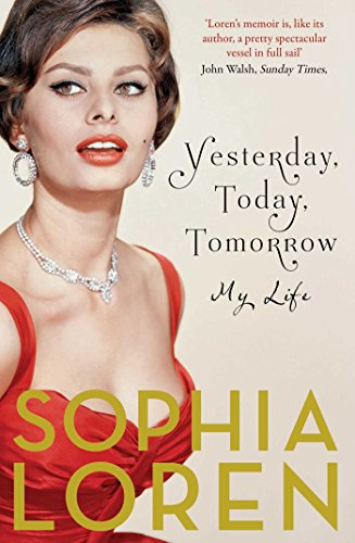 Yesterday, Today, Tomorrow: My Life by Sophia Loren