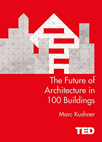 The Future of Architecture in 100 Buildings by Marc Kushner