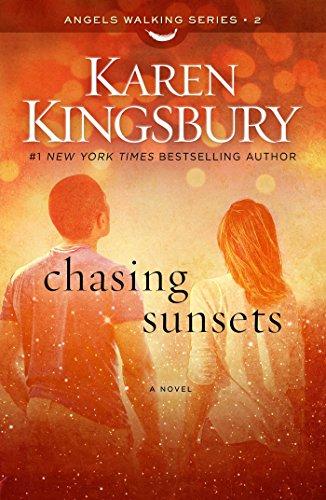 Chasing Sunsets (Angels Walking 2) By Karen Kingsbury