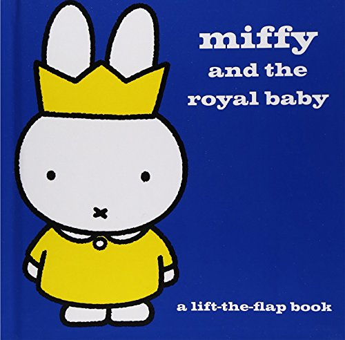 Miffy and the Royal Baby By Dick Bruna