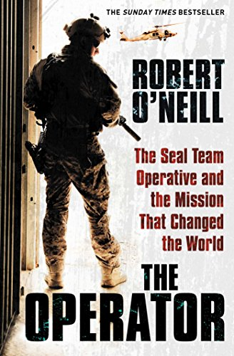 The Operator: The Seal Team Operative And The Mission That Changed The World by Robert O'Neill
