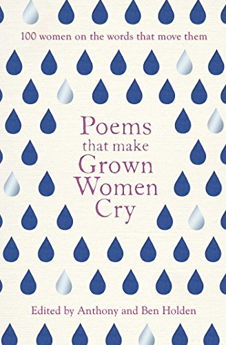 Poems That Make Grown Women Cry By Anthony Holden
