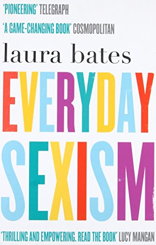 Everyday Sexism By Laura Bates