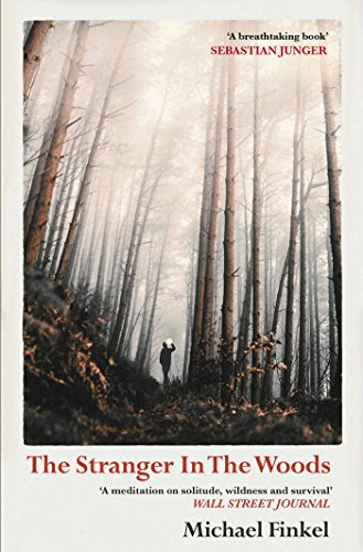 The Stranger in the Woods: 'A meditation on solitude, wildness and survival' Wall Street Journal By Michael Finkel