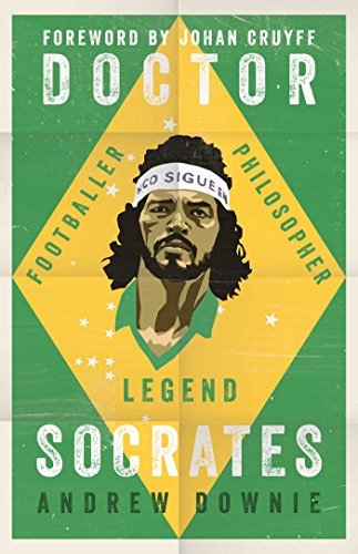 Doctor Socrates: Footballer, Philosopher, Legend By Andrew Downie