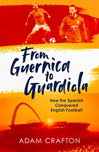 From Guernica to Guardiola By Adam Crafton