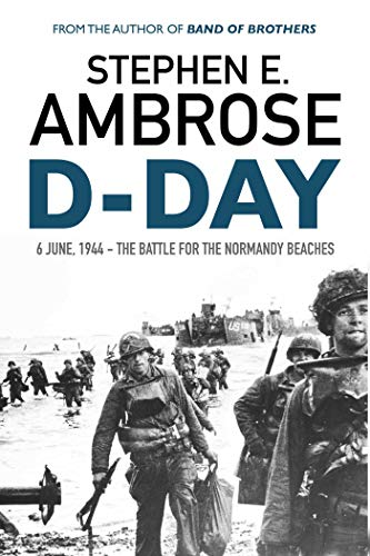 D-Day: June 6, 1944: The Battle for the Normandy Beaches by Stephen E. Ambrose