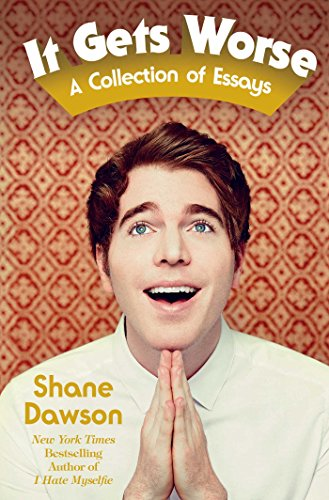 It Gets Worse: A Collection of Essays By Shane Dawson