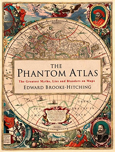 The Phantom Atlas: The Greatest Myths, Lies and Blunders on Maps By Edward Brooke-Hitching