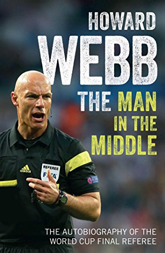 The Man in the Middle: The Autobiography of the World Cup Final Referee by Howard Webb
