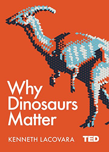 Why Dinosaurs Matter (TED 2) By Kenneth Lacovara